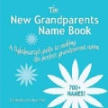 The New Grandparents Name Book: A Lighthearted Guide to Picking the Perfect Grandparent Name (Hardcover)