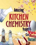 Amazing Kitchen Chemistry Projects You Can Build Yourself (Paperback)