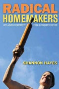 Radical Homemakers: Reclaiming Domesticity from a Consumer Culture (Paperback)