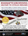 Roadmap to Job-Winning Military to Civilian Resumes: How to Write Military to Federal, Defense Contractor, and Corporate Resu...