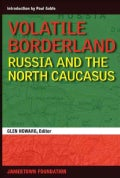 Volatile Borderland:: Russia and the North Caucasus (Paperback)