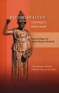 Psychoanalysis: Listening to Understand: Selected Papers of Arlene Kramer Richards (Hardcover)