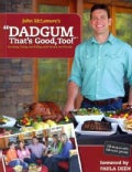 Dadgum That&#39;s Good, Too!: Smoking, Frying and Grilling With Family and Friends (Paperback)