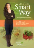 Live the Smart Way: Gluten Free Cookbook: Over 60 Simply Delicious Recipes from the Smart Kitchen (Paperback)