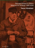 Georges Braque & Others: the Selected Art Writings of Trevor Winkfield, 1990-2009: Selected Art Writings, 1990-2009 (Paperback)