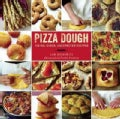 Pizza Dough: 100 Delicious, Unexpected Recipes (Hardcover)