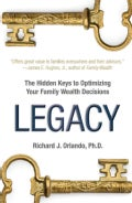 Legacy: The Hiddens Keys to Optimizing Your Family Wealth Decisions (Hardcover)