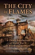 The City in Flames: A Childs Recollection of World War II in Wurzburg, Germany (Paperback)