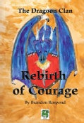 The Dragon Clan: Rebirth of Courage (Paperback)