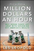 How to Make a Million Dollars an Hour: Why Hedge Funds Get Away With Siphoning Off America's Wealth (Hardcover)