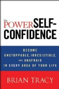 The Power of Self-Confidence: Become Unstoppable, Irresistible, and Unafraid in Every Area of Your Life (Hardcover)