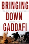 Bringing Down Gaddafi: On the Ground With the Libyan Rebels (Hardcover)