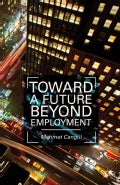 Toward a Future Beyond Employment (Hardcover)