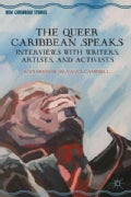 The Queer Caribbean Speaks: Interviews With Writers, Artists, and Activists (Hardcover)