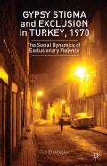Gypsy Stigma and Exclusion in Turkey, 1970: The Social Dynamics of Exclusionary Violence (Hardcover)