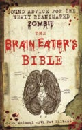 The Brain Eater's Bible: Sound Advice for the Newly Reanimated Zombie (Hardcover)