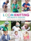 Loom Knitting for Babies &amp; Toddlers: 30 Easy No-Needle Designs For All Loom Knitters (Paperback)