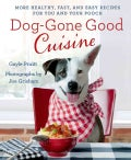 Dog-Gone Good Cuisine: More Healthy, Fast, and Easy Recipes for You and Your Pooch (Paperback)