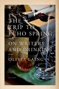 The Trip to Echo Spring: On Writers and Drinking (Hardcover)