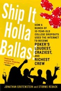 Ship It Holla Ballas!: How a Bunch of 19-year-old College Dropouts Used the Internet to Become Poker's Loudest, C... (Paperback)