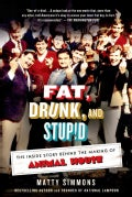 Fat, Drunk, and Stupid: The Inside Story Behind the Making of Animal House (Paperback)