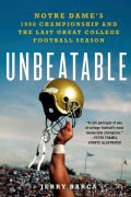 Unbeatable: Notre Dame's 1988 Championship and the Last Great College Football Season (Paperback)