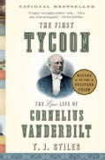 The First Tycoon: The Epic Life of Cornelius Vanderbilt (Paperback)