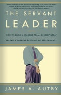 The Servant Leader: How To Build A Creative Team, Develop Great Morale, And Improve Bottom-Line Performance (Paperback)