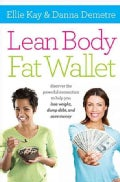 Lean Body, Fat Wallet: Discover the Powerful Connection to Help You Lose Weight, Dump Debt, and Save Money (Paperback)