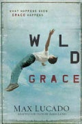 Wild Grace: What Happens When Grace Happens (Paperback)