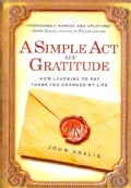 A Simple Act of Gratitude: How Learning to Say Thank You Changed My Life (Paperback)