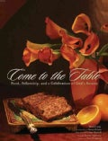 Come to the Table: Food, Fellowship, and a Celebration of God's Bounty (Hardcover)