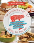 The Southern Foodie's Guide to the Pig: A Culinary Tour of Fifty of the South's Best Restaurants and the Recipes ... (Paperback)