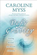 Defy Gravity: Healing Beyond the Bounds of Reason (Paperback)