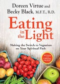 Eating in the Light: Making the Switch to Veganism on Your Spiritual Path (Paperback)