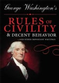 George Washington&#39;s Rules of Civility &amp; Decent Behavior: ...and Other Writings (Hardcover)