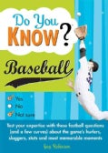 Do You Know Baseball?: Test Your Expertise With These Fastball Questions (and a few curves) About The Game's Hurl... (Paperback)