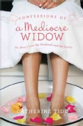 Confessions of a Mediocre Widow: Or, How I Lost My Husband and My Sanity (Paperback)