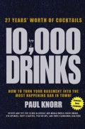 10,000 Drinks: 27 Years' Worth of Cocktails! (Hardcover)