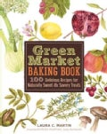 Green Market Baking Book: 100 Delicious Recipes for Naturally Sweet & Savory Treats (Hardcover)