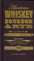 American Whiskey, Bourbon & Rye: A Guide to the Nation's Favorite Spirit (Hardcover)
