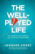 The Well-Played Life: Why Pleasing God Doesn't Have to Be Such Hard Work (Paperback)
