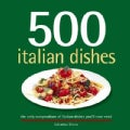 500 Italian Dishes: The Only Compendium of Italian Dishes You&#39;ll Ever Need (Hardcover)
