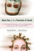Race You to the Fountain of Youth: I'm Not Dead Yet! (But Parts of Me Are Going Fast!) Laughing Your Way through ... (Paperback)