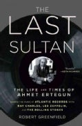 The Last Sultan: The Life and Times of Ahmet Ertegun (Hardcover)