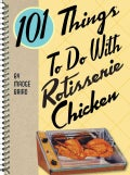 101 Things to Do With Rotisserie Chicken (Spiral bound)