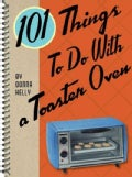 101 Things to Do With a Toaster Oven (Spiral bound)