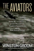 The Aviators: Eddie Rickenbacker, Jimmy Doolittle, Charles Lindbergh, and the Epic Age of Flight (Hardcover)