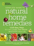 National Geographic Complete Guide to Natural Home Remedies: 1,025 Easy Ways to Live Longer, Feel Better, and Enr... (Paperback)