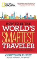 How to Be the World's Smartest Traveler (And Save Time, Money, and Hassle) (Paperback)